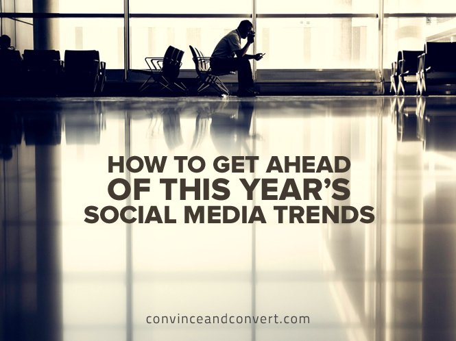 How to Get Ahead of This Year's Social Media Trends