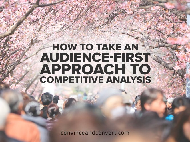 How to Take an Audience-First Approach to Competitive Analysis