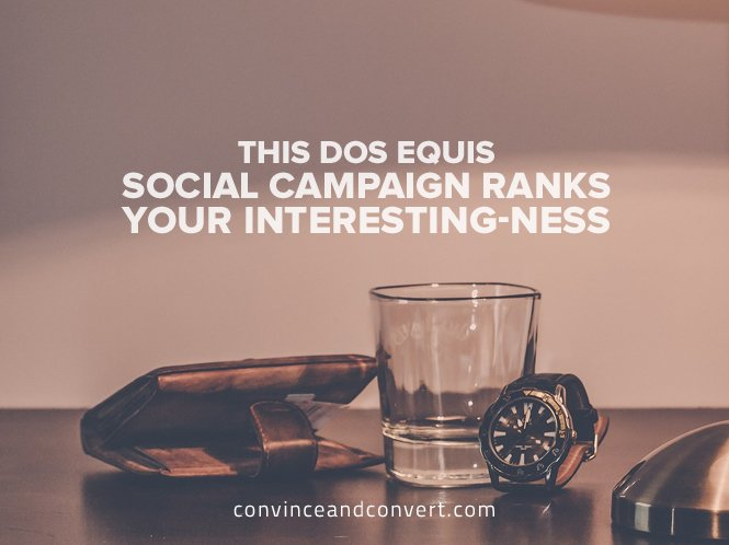 This Dos Equis Social Campaign Ranks Your Interesting-ness