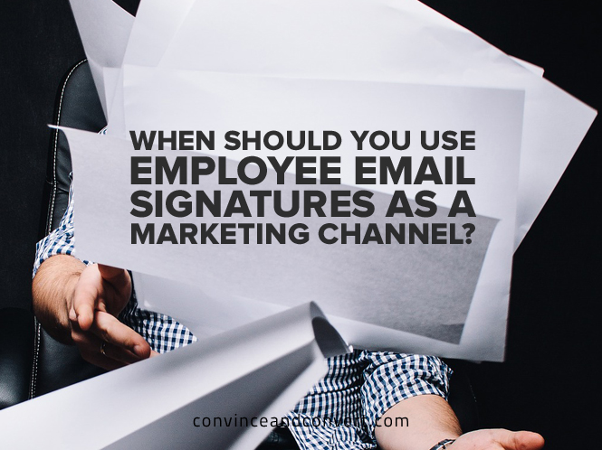 When Should You Use Employee Email Signatures as a Marketing Channel