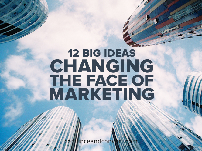 12 Big Ideas Changing the Face of Marketing