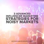 3 Advanced Influencer Marketing Strategies for Noisy Markets
