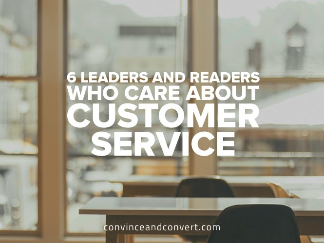 6 Leaders and Readers Who Care About Customer Service