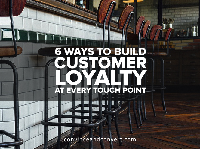 6 Ways to Build Customer Loyalty at Every Touch Point