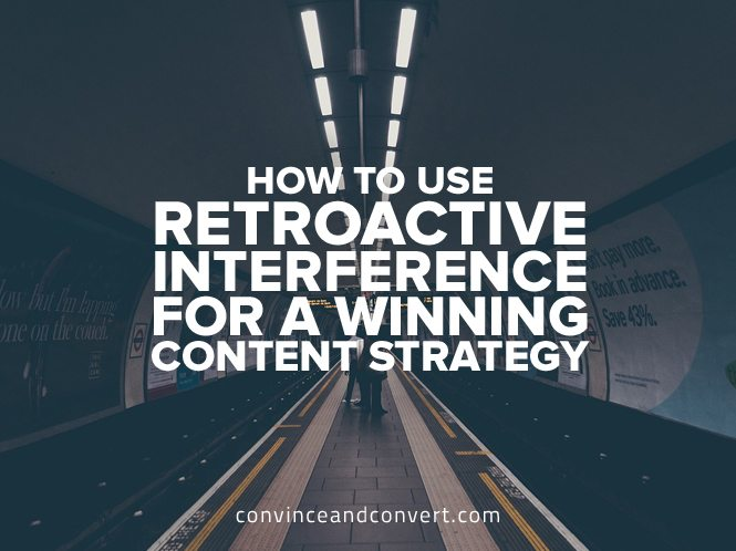 How to Use Retroactive Interference for a Winning Content Strategy
