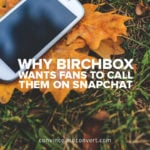 Why Birchbox Wants Fans to Call Them on Snapchat