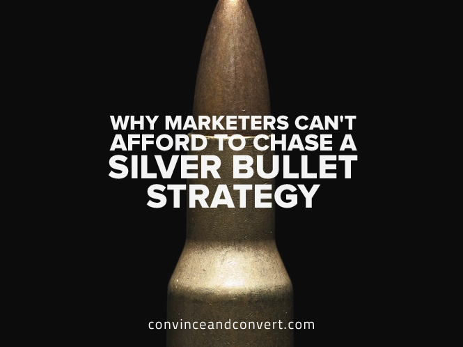 Why Marketers Can't Afford to Chase a Silver Bullet Strategy