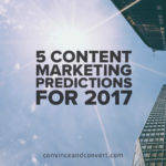 5 Content Marketing Predictions for 2017