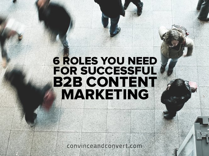 6 Roles You Need for Successful B2B Content Marketing