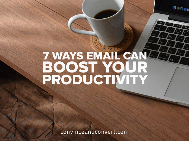 7 Ways Email Can Boost Your Productivity