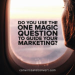 Do You Use the One Magic Question to Guide Your Marketing?