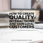 How to Create Quality Interactions and Gain Loyal Customers