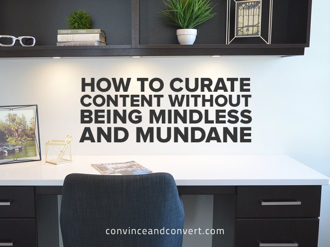How to Curate Content Without Being Mindless and Mundane