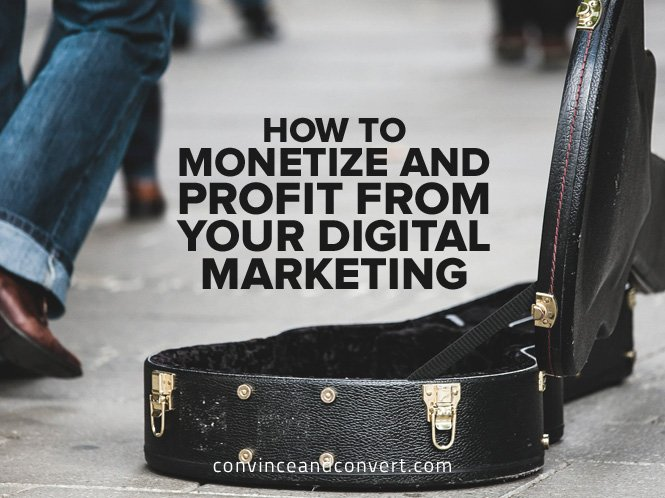How to Monetize and Profit From Your Digital Marketing