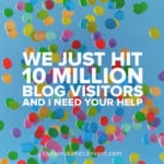 We Just Hit 10 Million Blog Visitors and I Need Your Help