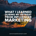 What I Learned During My Retreat from Influencer Marketing