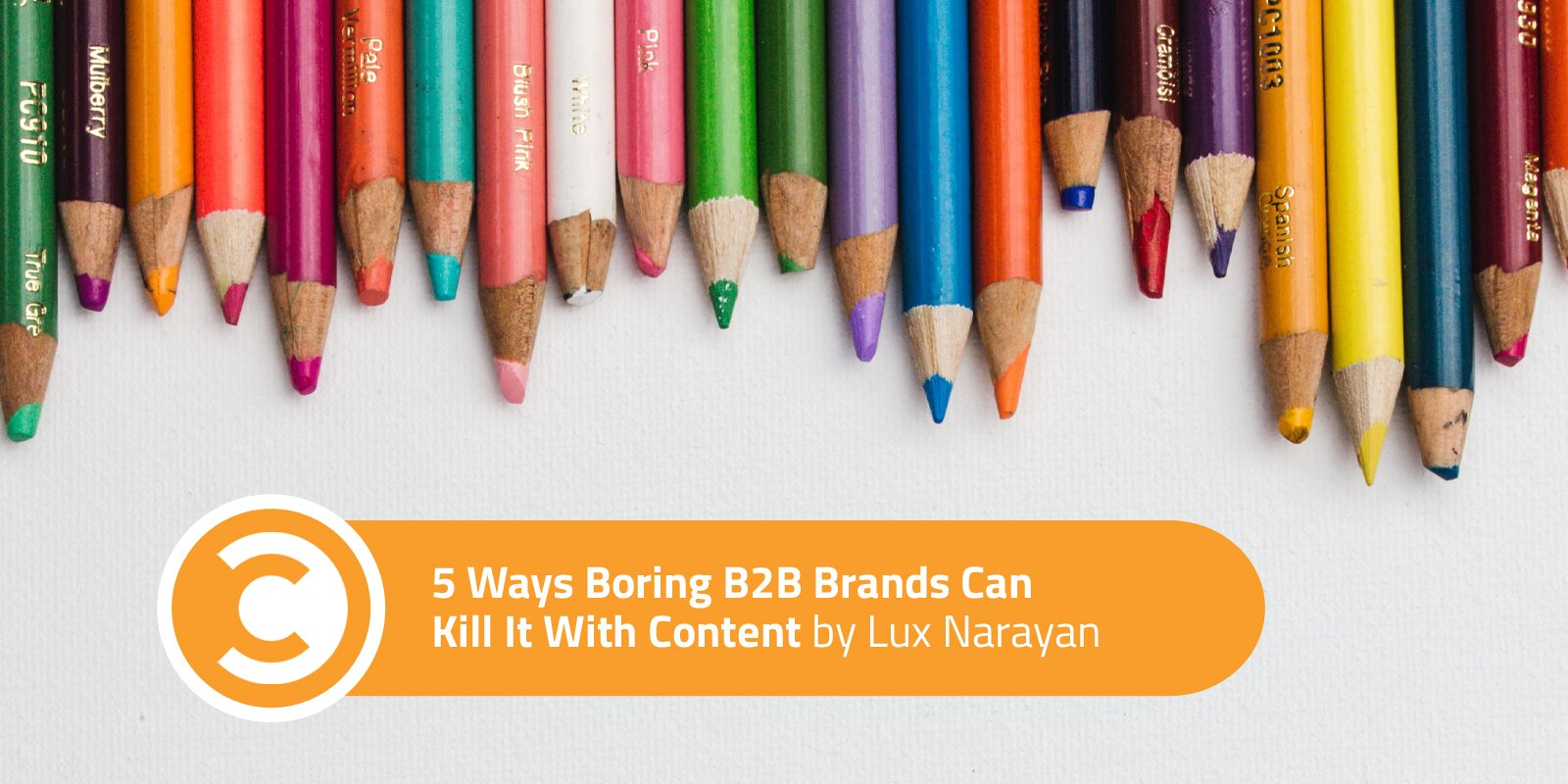 5 Ways Boring B2B Brands Can Kill It With Content