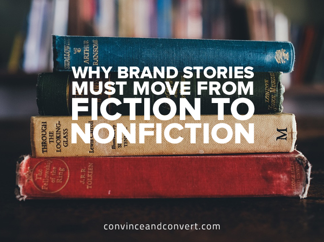 Why Brand Stories Must Move From Fiction to Non Fiction