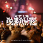 Why the 'All About Them' Brand Strategy Works Every Time