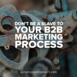 dont-be-a-slave-to-your-b2b-marketing-process
