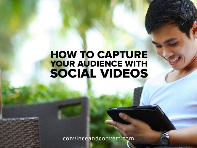 how-to-capture-your-audience-with-social-videos