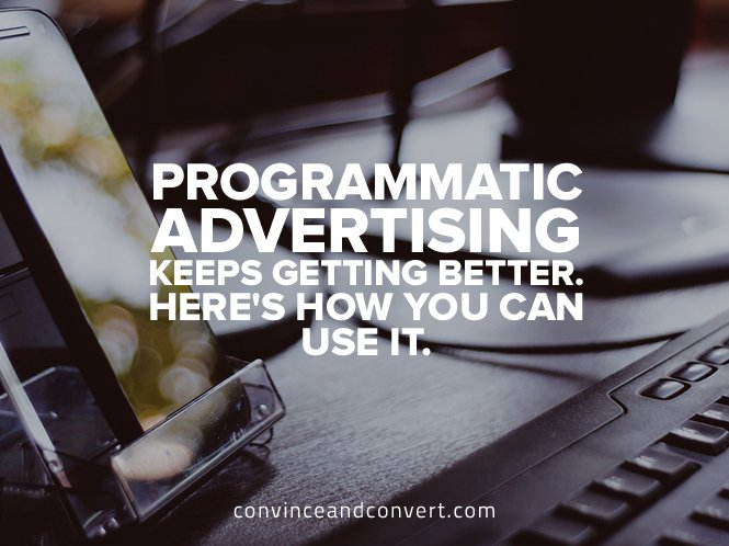 programmatic-advertising-keeps-getting-better-heres-how-you-can-use-it