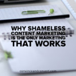 why-shameless-content-marketing-is-the-only-marketing-that-works