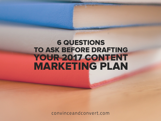 6-questions-to-ask-before-drafting-your-2017-content-marketing-plan