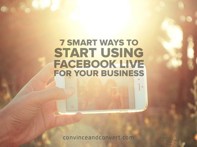 7-smart-ways-to-start-using-facebook-live-for-your-business