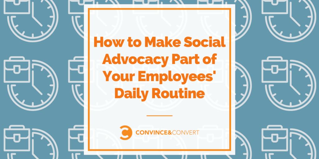 How to Make Social Advocacy Part of Your Employees' Daily Routine