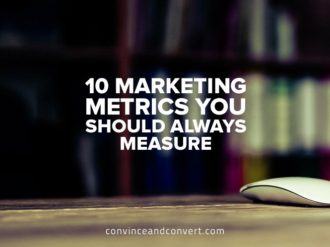 10 Marketing Metrics You Should Always Measure