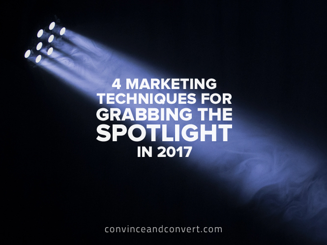 4-marketing-techniques-for-grabbing-the-spotlight-in-2017