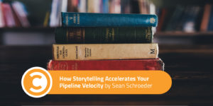 How Storytelling Accelerates Your Pipeline Velocity