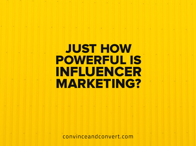 Just How Powerful Is Influencer Marketing