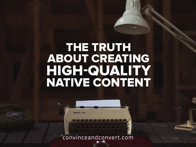the-truth-about-creating-high-quality-native-content