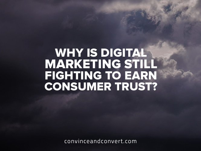 why is digital marketing still fighting to earn consumer trust