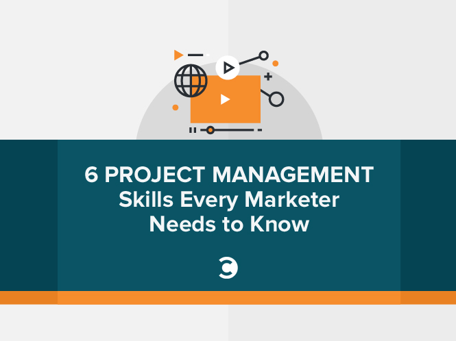 6 Project Management Skills Every Marketer Needs to Know