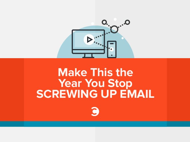 Make This the Year You Stop Screwing Up Email