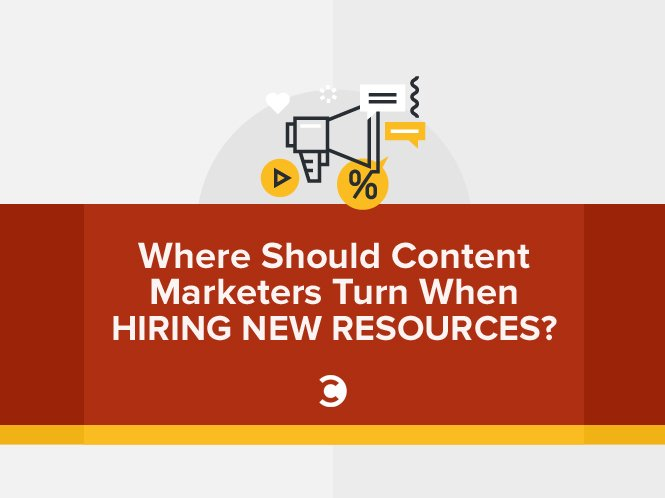 Where Should Content Marketers Turn When Hiring New Resources
