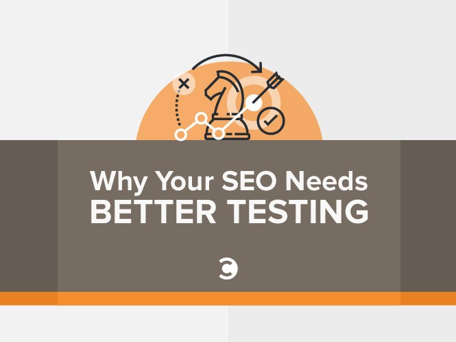 Why Your SEO Needs Better Testing