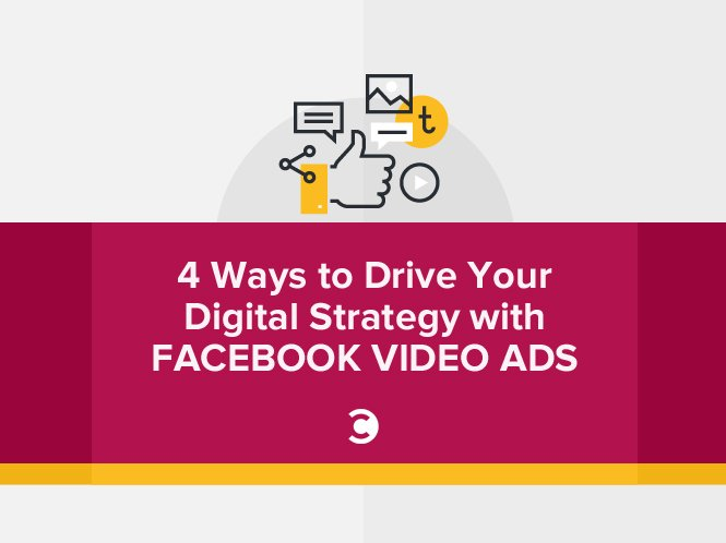 4 Ways to Drive Your Digital Strategy With Facebook Video Ads