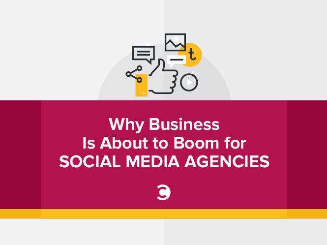 Why Business Is About to Boom for Social Media Agencies