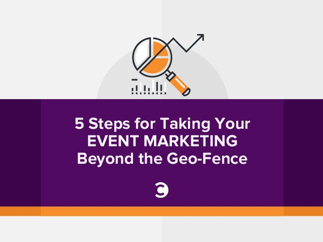 5 Steps for Taking Your Event Marketing Beyond the Geo-Fence