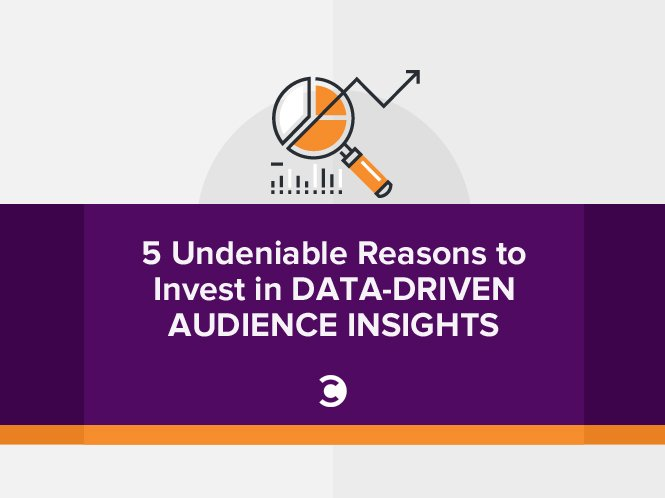 5 Undeniable Reasons to Invest in Data-Driven Audience Insights