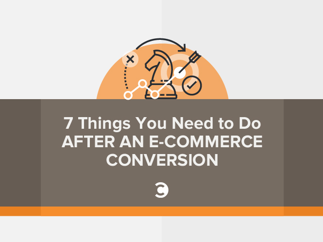7 Things You Need to Do After an E-commerce Conversion