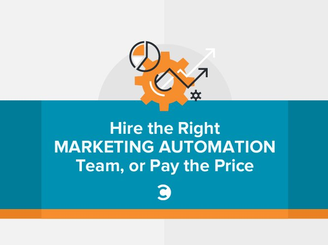 Hire the Right Marketing Automation Team, or Pay the Price