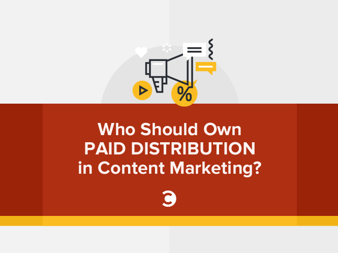 Who Should Own Paid Distribution in Content Marketing