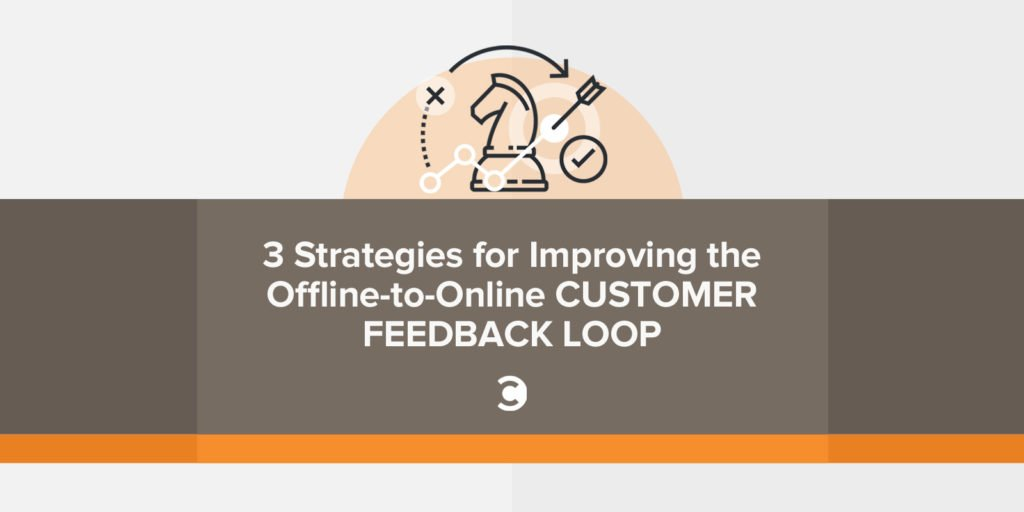3 Strategies for Improving the Offline-to-Online Customer Feedback Loop