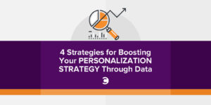 4 Strategies for Boosting Your Personalization Strategy Through Data