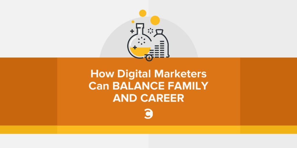 How Digital Marketers Can Balance Family and Career